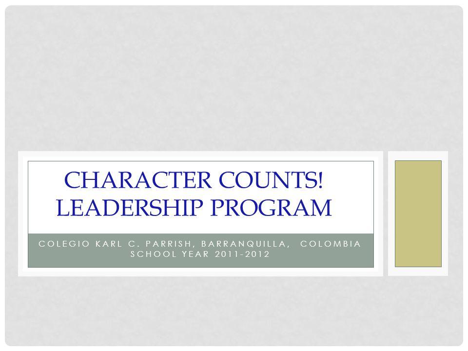 COLEGIO KARL C. PARRISH, BARRANQUILLA, COLOMBIA SCHOOL YEAR 2011-2012 CHARACTER COUNTS.