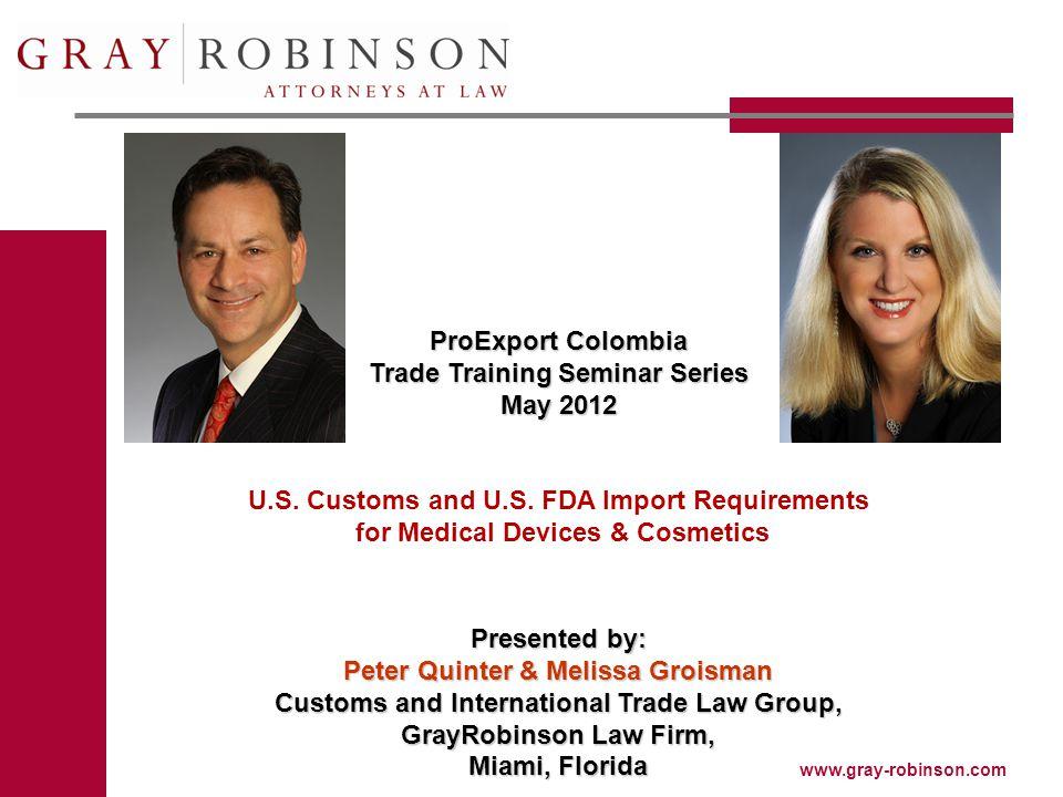 www.gray-robinson.com ProExport Colombia Trade Training Seminar Series May 2012 U.S.