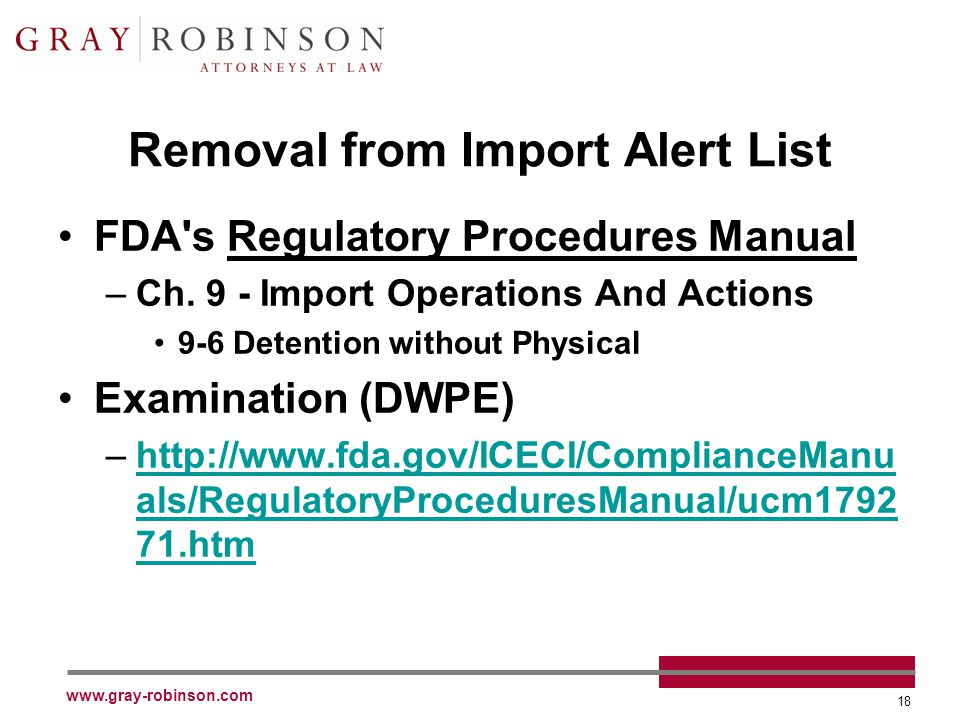 www.gray-robinson.com 18 Removal from Import Alert List FDA's Regulatory Procedures Manual –Ch. 9 - Import Operations And Actions 9-6 Detention withou