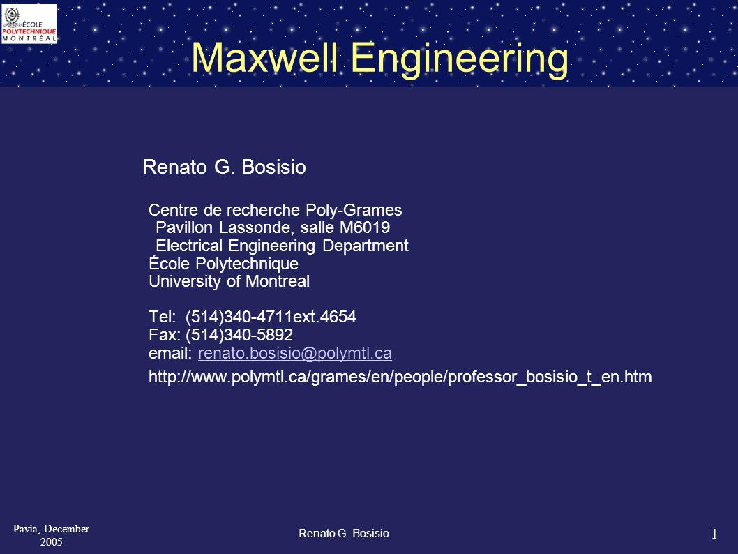1 Pavia, December 2005 Renato G. Bosisio Maxwell Engineering Renato G.