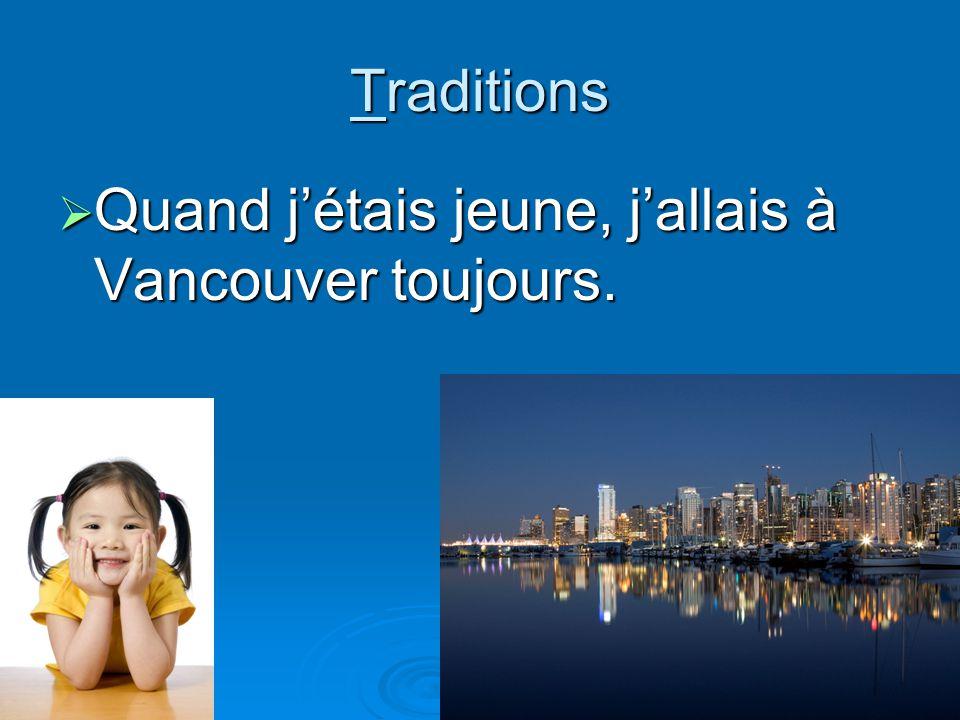 Traditions Quand jétais jeune, jallais à Vancouver toujours.
