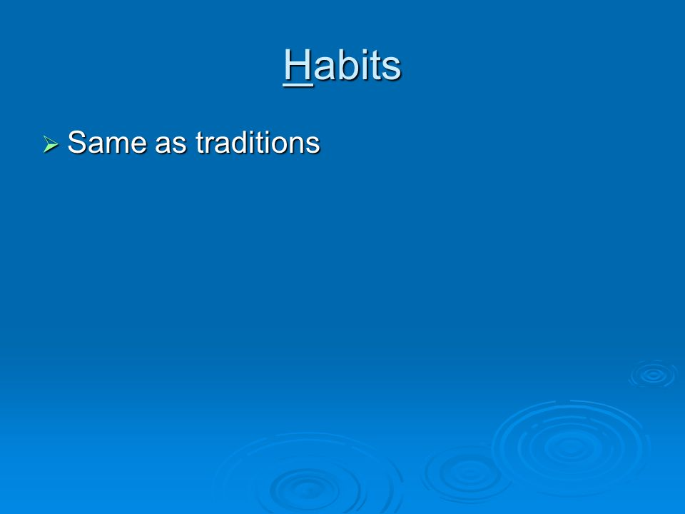 Habits Same as traditions Same as traditions