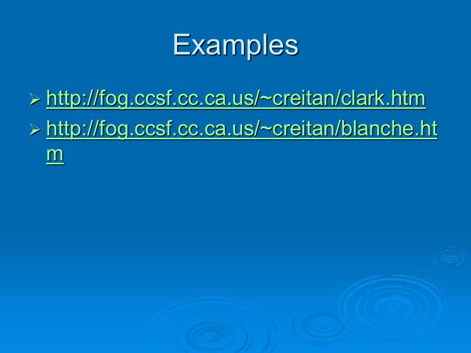 Examples http://fog.ccsf.cc.ca.us/~creitan/clark.htm http://fog.ccsf.cc.ca.us/~creitan/clark.htm http://fog.ccsf.cc.ca.us/~creitan/clark.htm http://fog.ccsf.cc.ca.us/~creitan/blanche.ht m http://fog.ccsf.cc.ca.us/~creitan/blanche.ht m http://fog.ccsf.cc.ca.us/~creitan/blanche.ht m http://fog.ccsf.cc.ca.us/~creitan/blanche.ht m