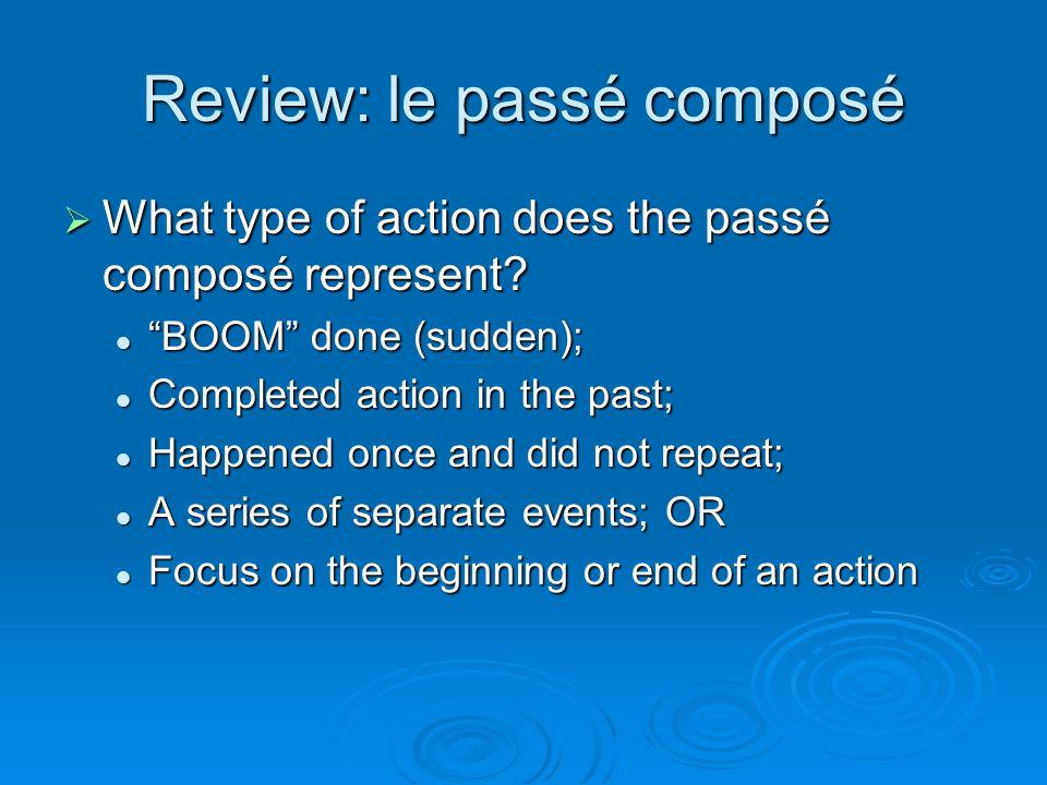Review: le passé composé What type of action does the passé composé represent.
