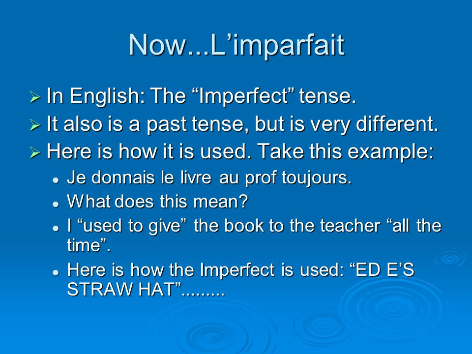 Now...Limparfait In English: The Imperfect tense. In English: The Imperfect tense.