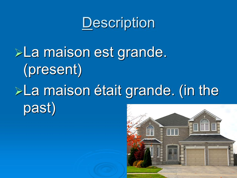 Description La maison est grande. (present) La maison est grande.