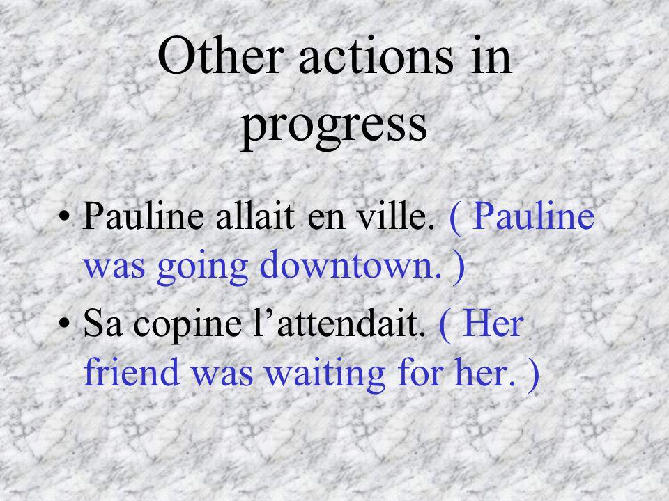 Other actions in progress Pauline allait en ville.