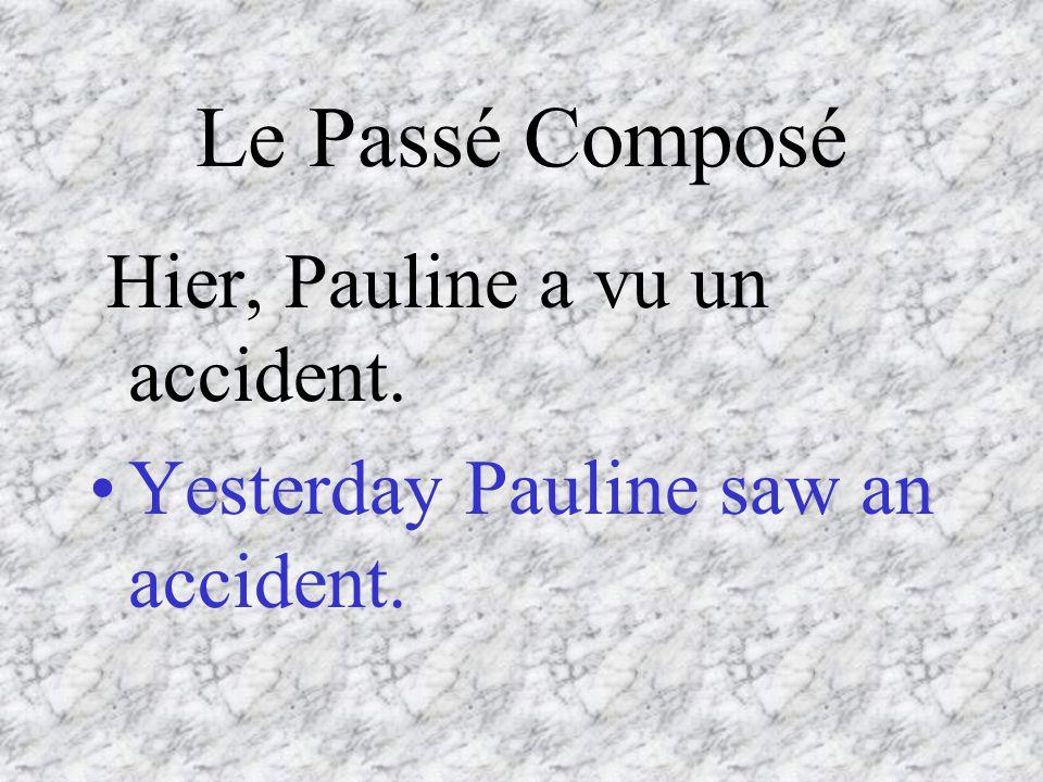 Le Passé Composé Hier, Pauline a vu un accident. Yesterday Pauline saw an accident.