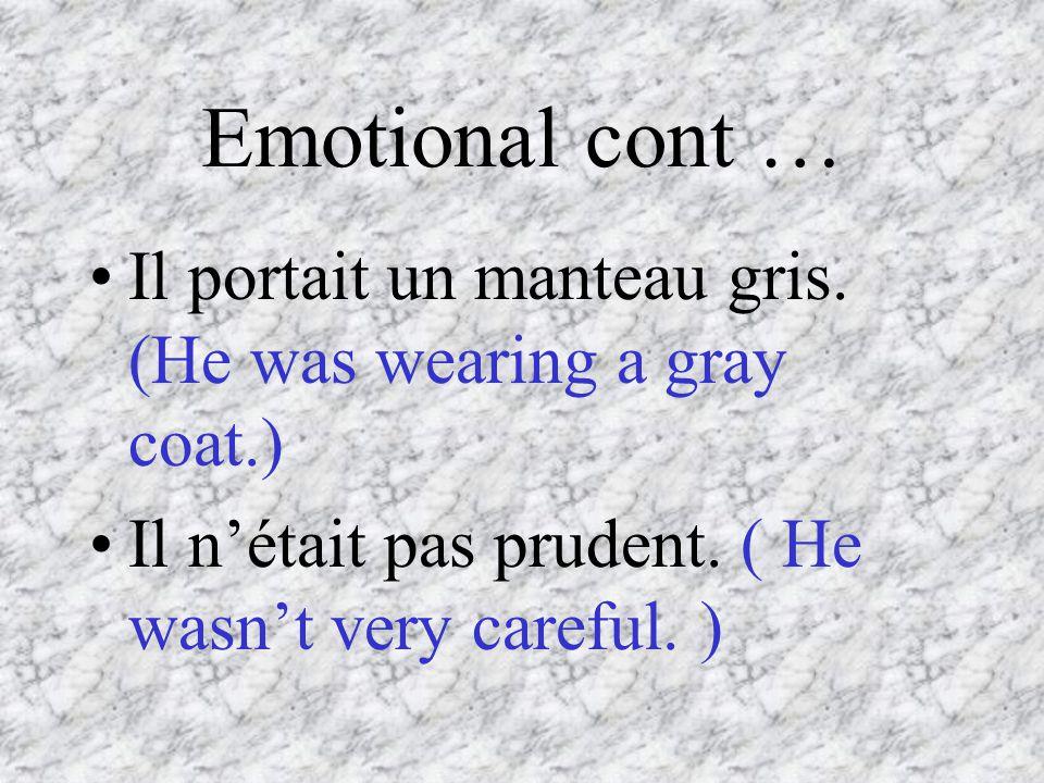 Emotional cont … Il portait un manteau gris. (He was wearing a gray coat.) Il nétait pas prudent.