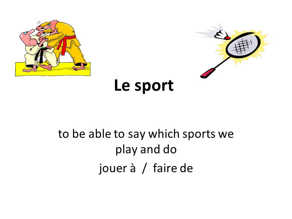 Le sport to be able to say which sports we play and do jouer à / faire de
