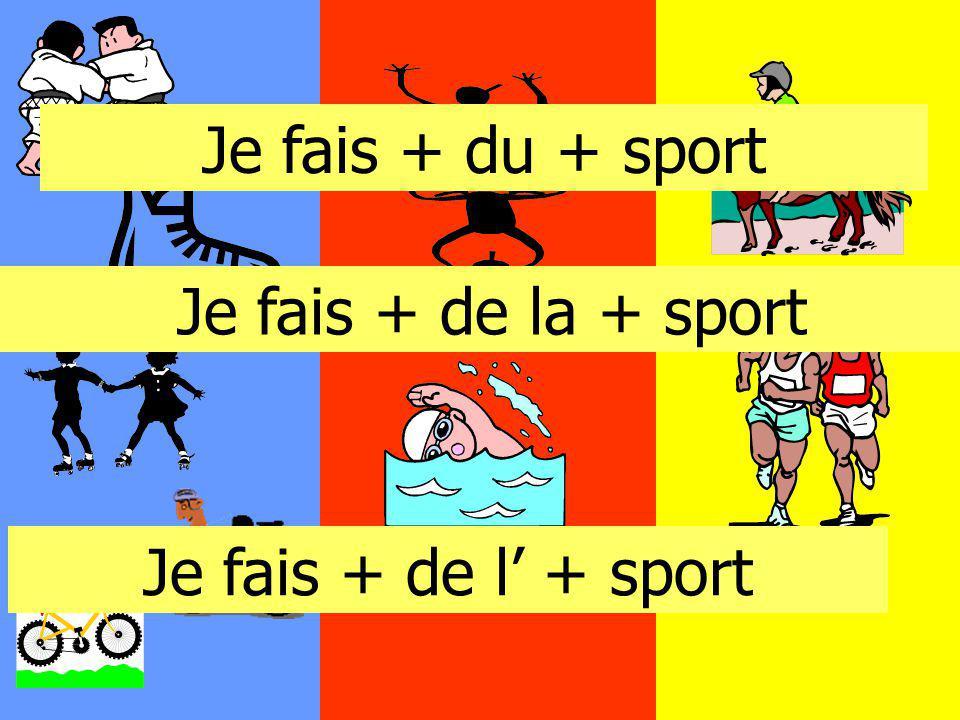 Je fais + du + sport Je fais + de la + sport Je fais + de l + sport