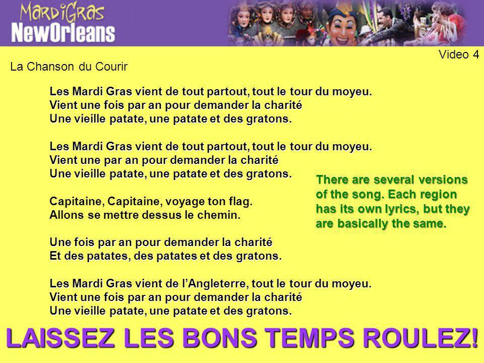 La Chanson du Courir Video 4 Les Mardi Gras vient de tout partout, tout le tour du moyeu. Vient une fois par an pour demander la charité Une vieille p