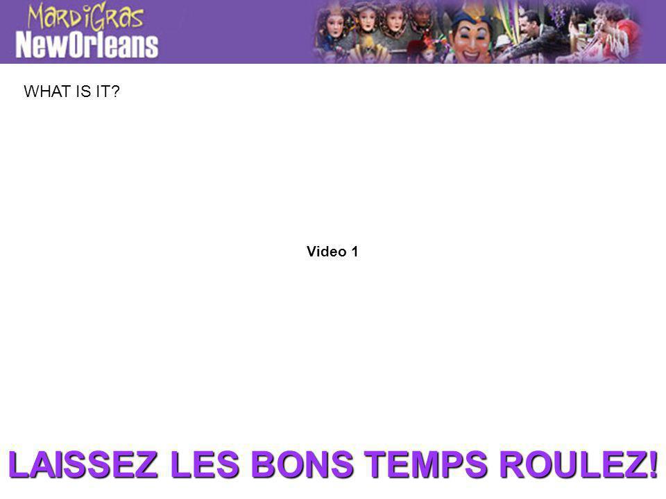 WHAT IS IT? Video 1 LAISSEZ LES BONS TEMPS ROULEZ!
