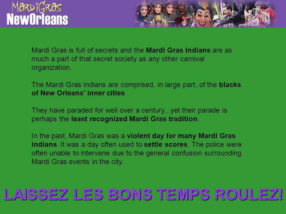 Mardi Gras is full of secrets and the Mardi Gras Indians are as much a part of that secret society as any other carnival organization.