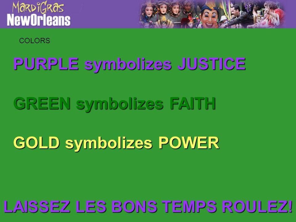 PURPLE symbolizes JUSTICE GREEN symbolizes FAITH GOLD symbolizes POWER COLORS LAISSEZ LES BONS TEMPS ROULEZ!