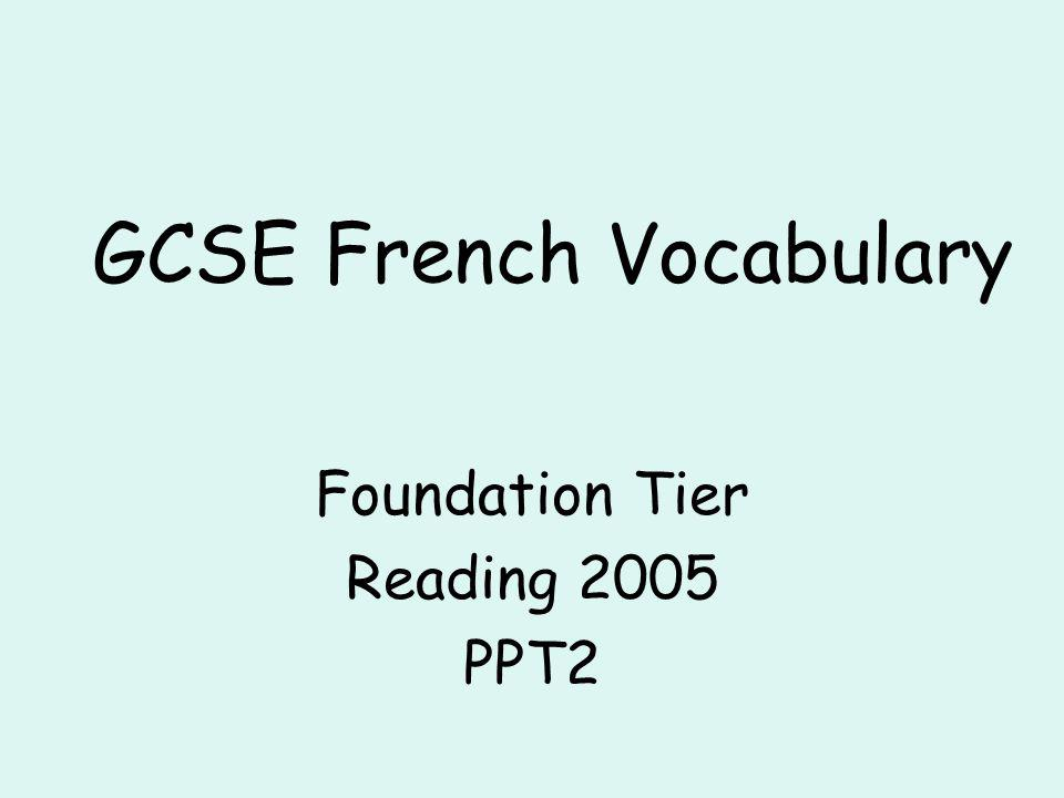 GCSE French Vocabulary Foundation Tier Reading 2005 PPT2