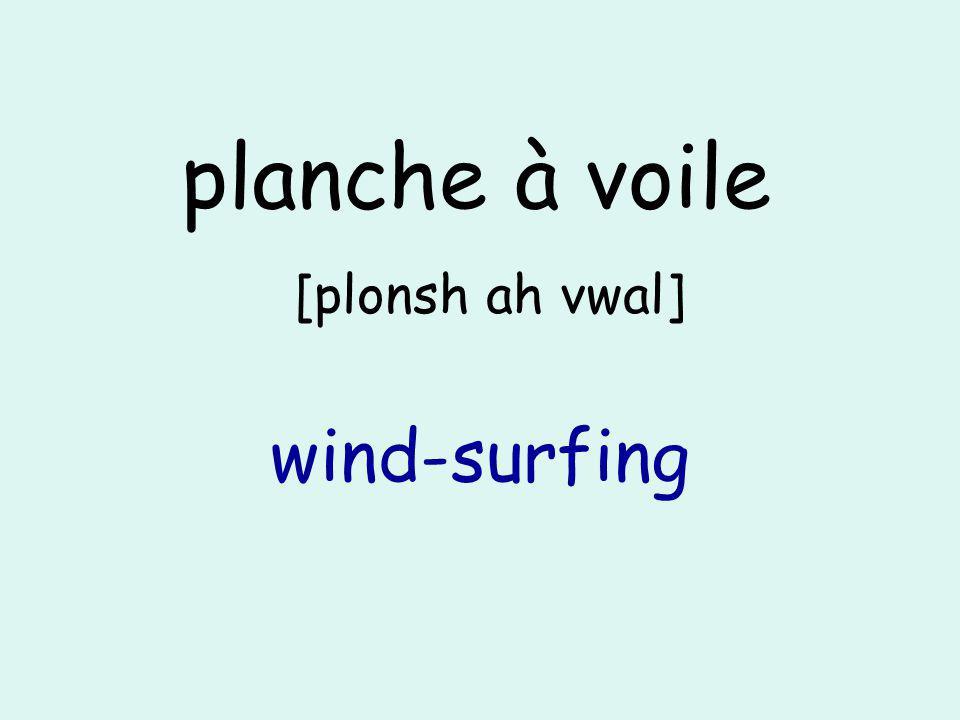 planche à voile [plonsh ah vwal] wind-surfing