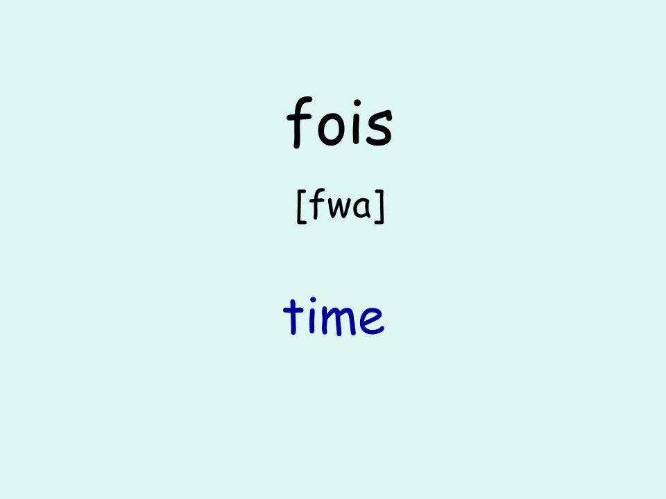 fois [fwa] time