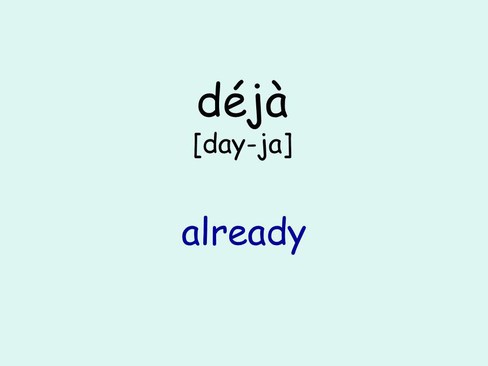 déjà [day-ja] already