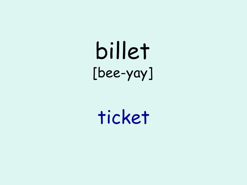 billet [bee-yay] ticket