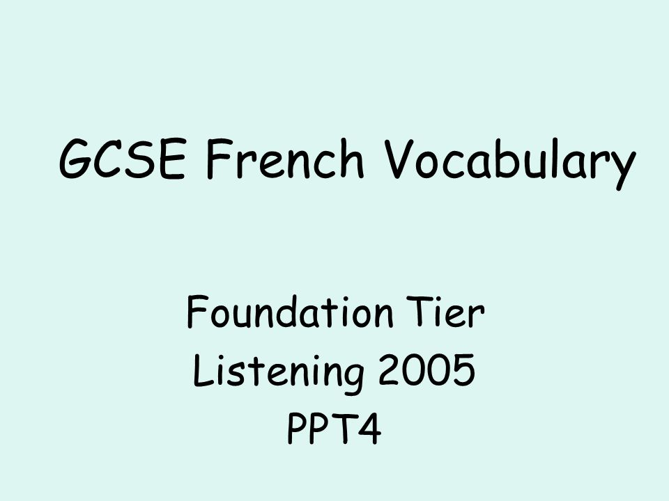 GCSE French Vocabulary Foundation Tier Listening 2005 PPT4