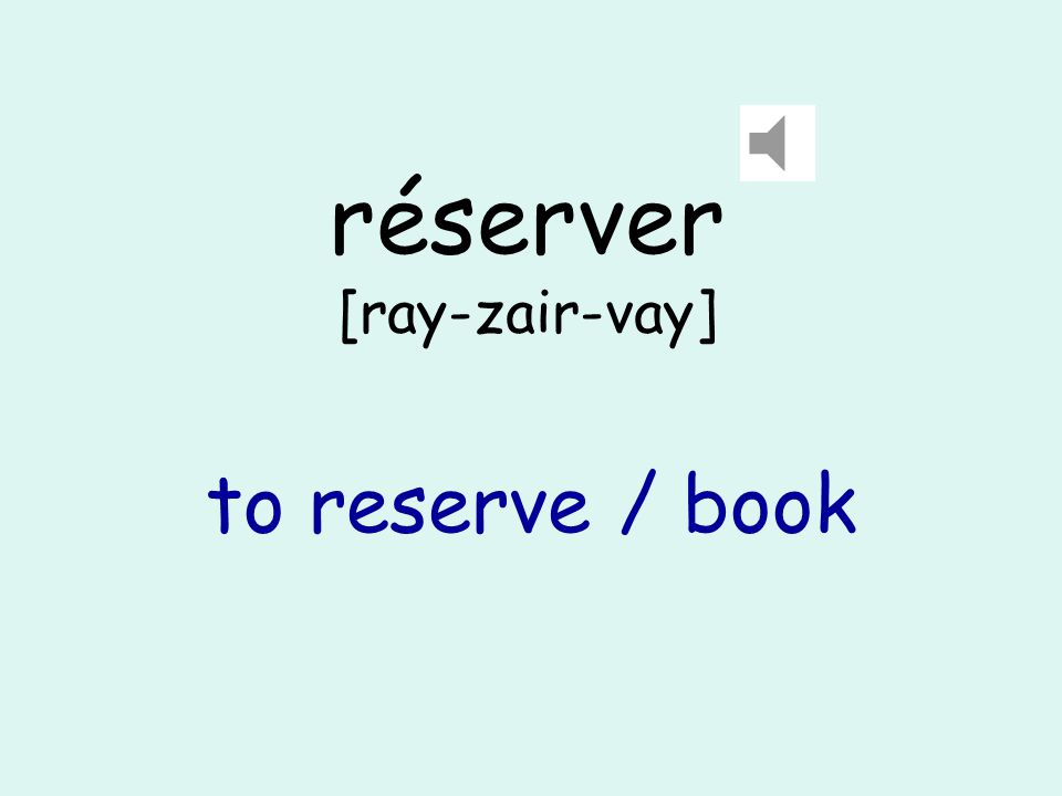 réserver [ray-zair-vay] to reserve / book