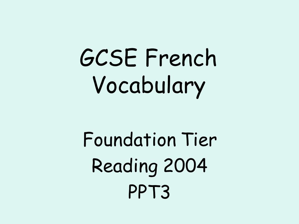 GCSE French Vocabulary Foundation Tier Reading 2004 PPT3