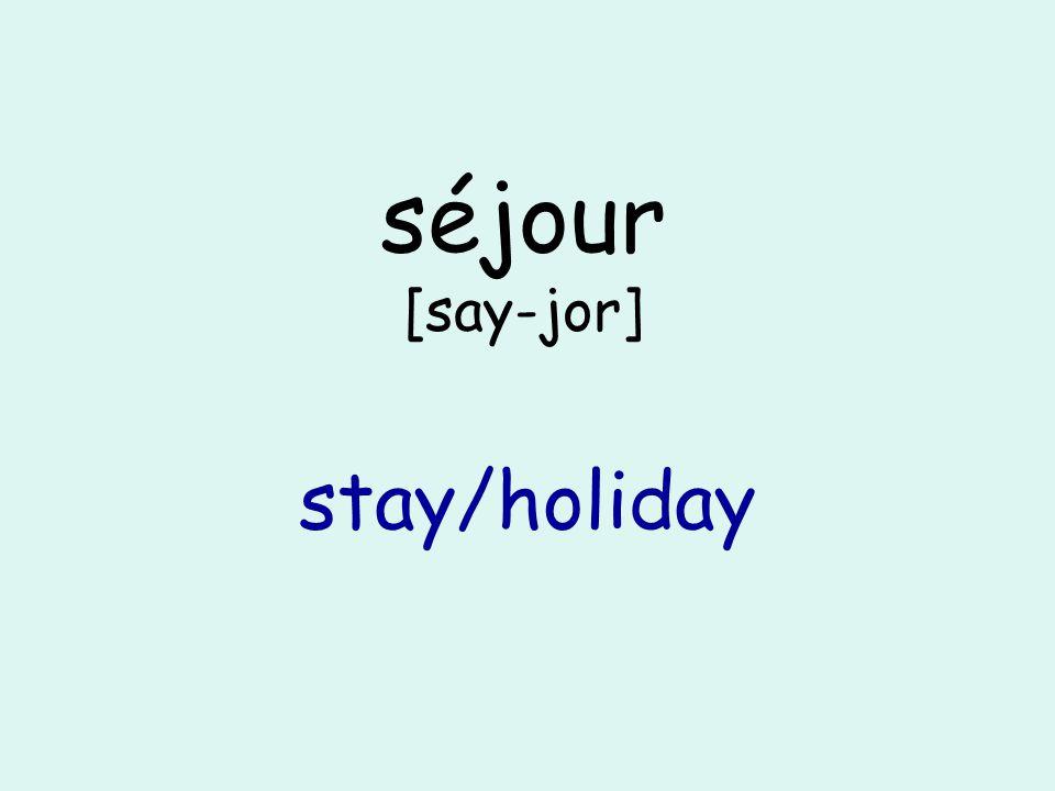 séjour [say-jor] stay/holiday