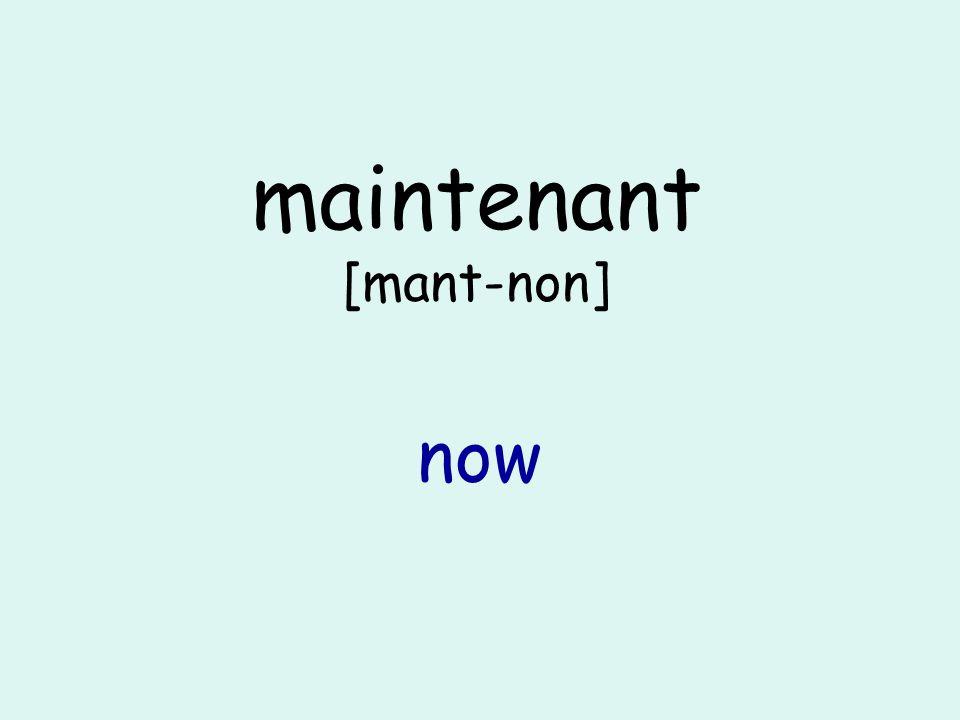 maintenant [mant-non] now