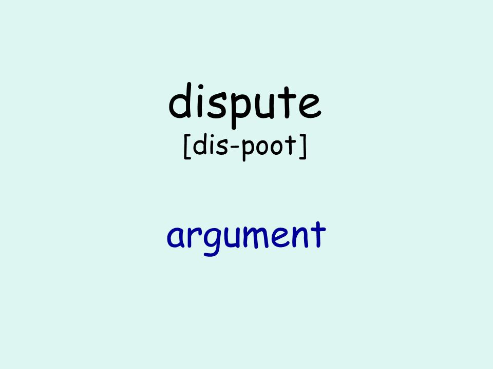 dispute [dis-poot] argument