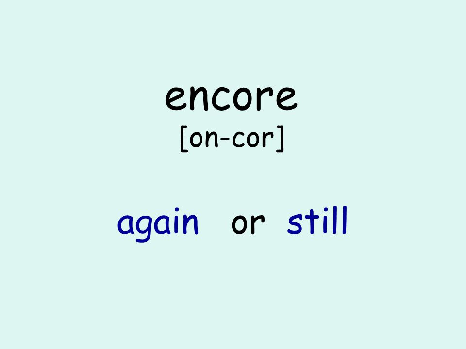 encore [on-cor] again or still