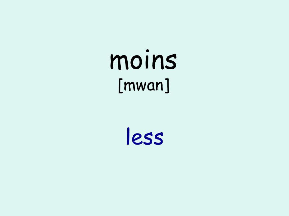 moins [mwan] less