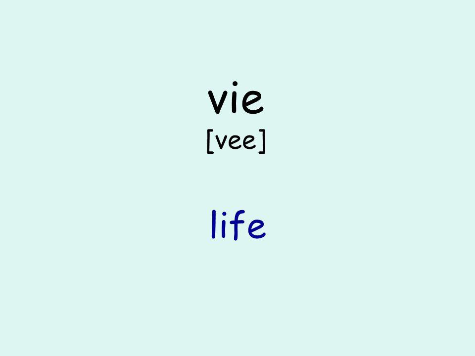 vie [vee] life