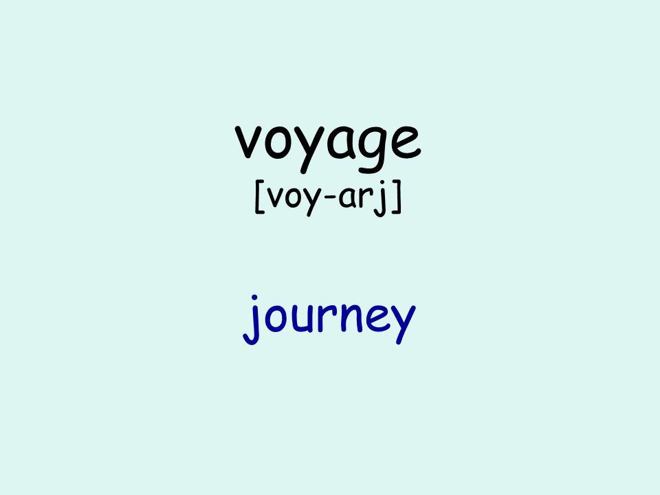 voyage [voy-arj] journey