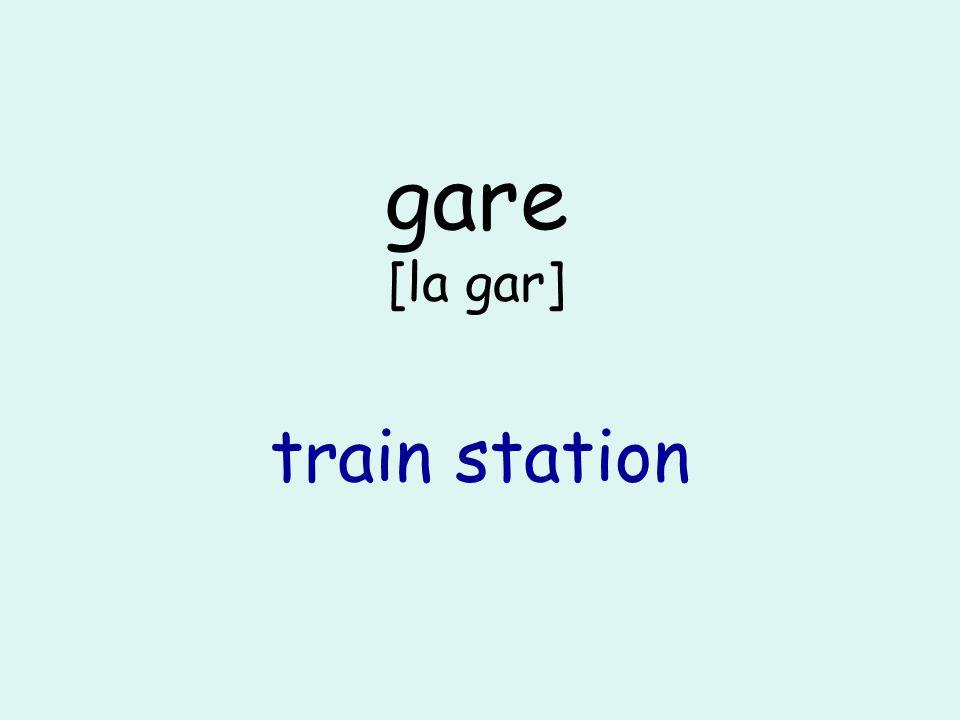 gare [la gar] train station
