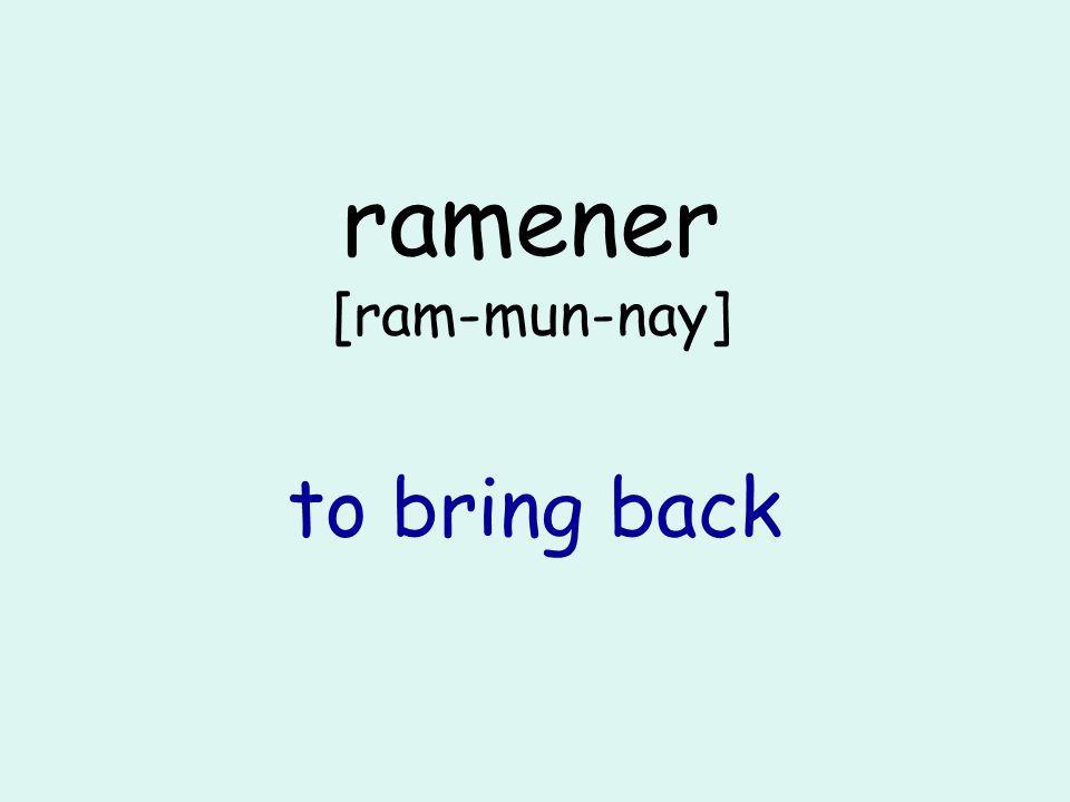 ramener [ram-mun-nay] to bring back
