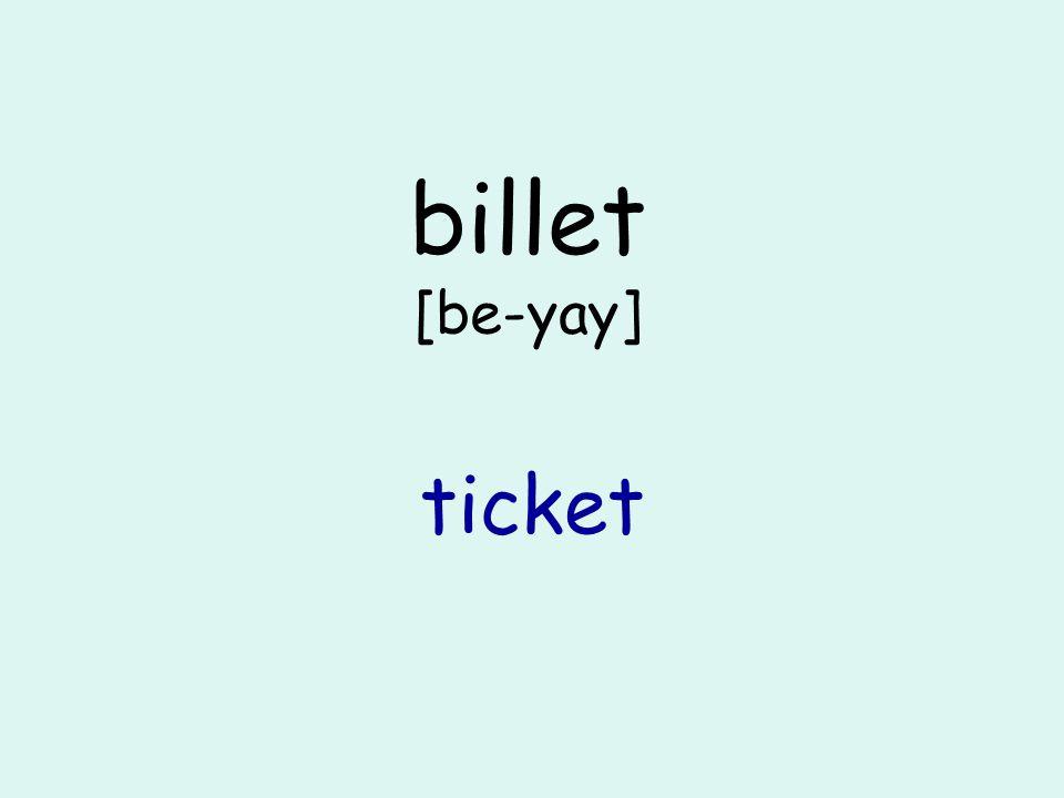 billet [be-yay] ticket