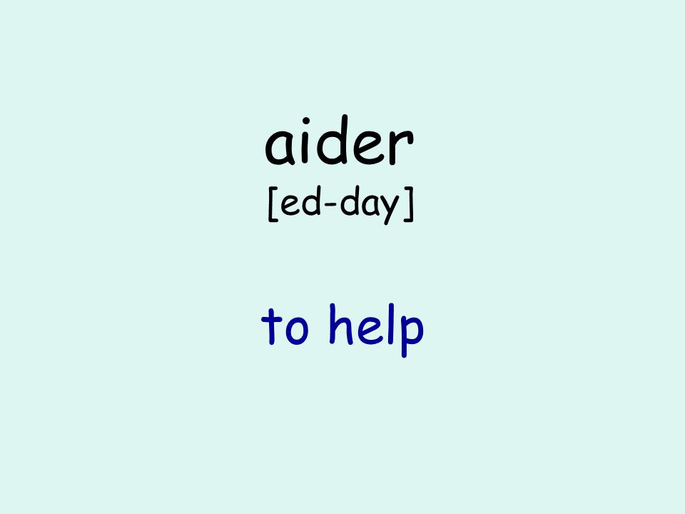 aider [ed-day] to help