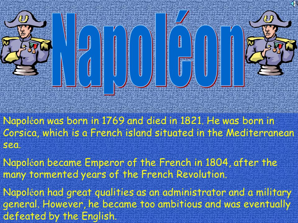 Napol é on was born in 1769 and died in 1821.