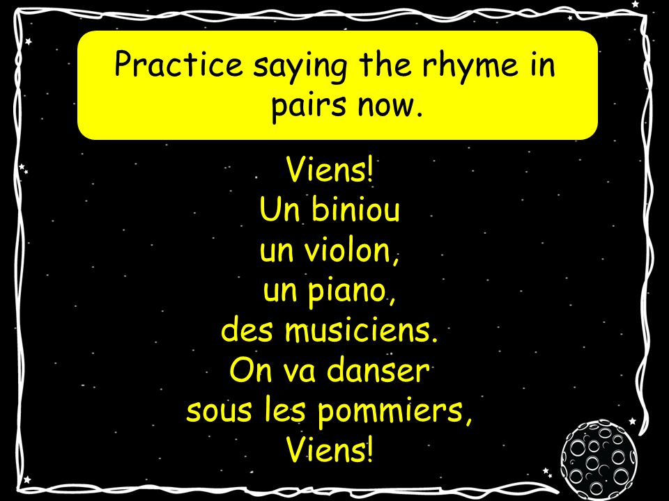 Now listen to the song and read the words. Viens! Un biniou un violon, un piano, des musiciens. On va danser sous les pommiers, Viens!