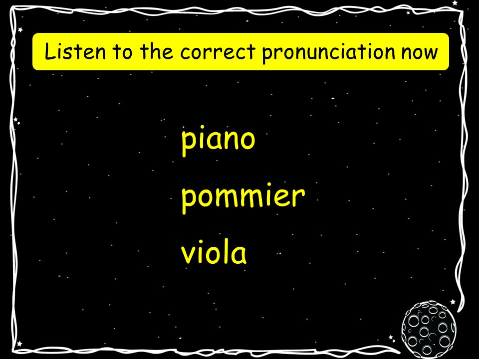 Can you pronounce these words? le Canada, Pascal, Madame, Cannes, as piano pommier viola