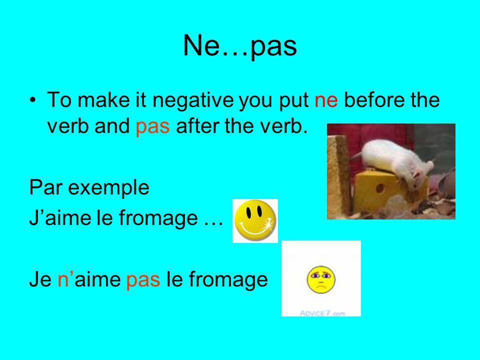 Ne…pas To make it negative you put ne before the verb and pas after the verb.