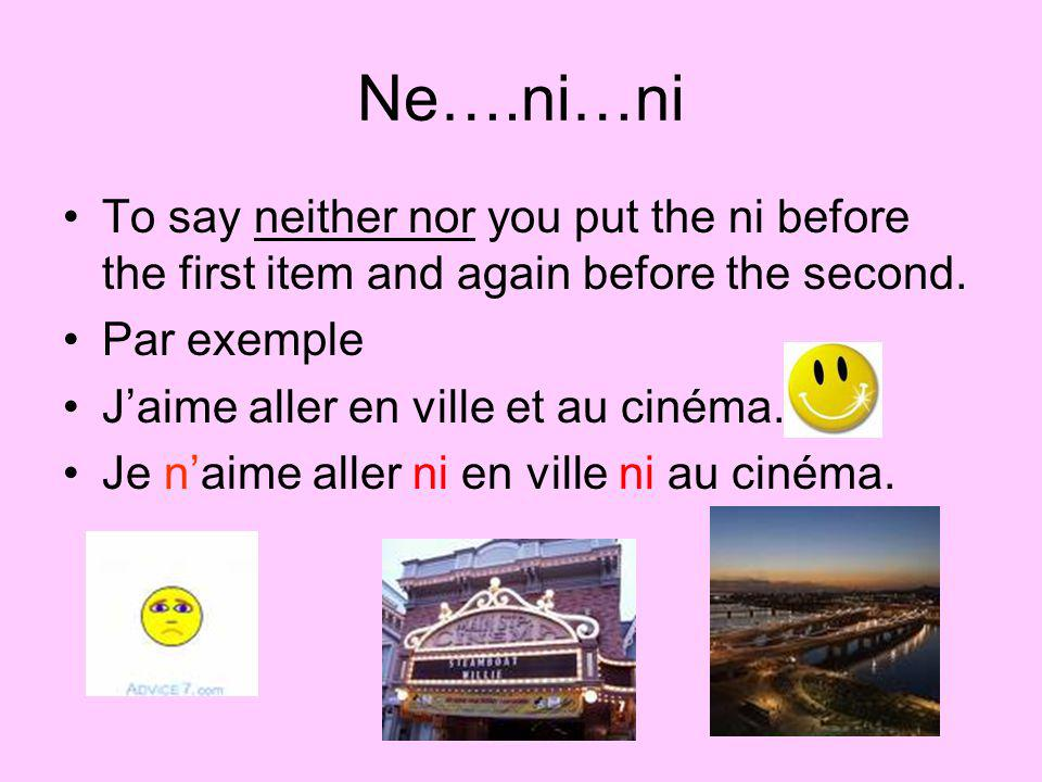 Ne….ni…ni To say neither nor you put the ni before the first item and again before the second.