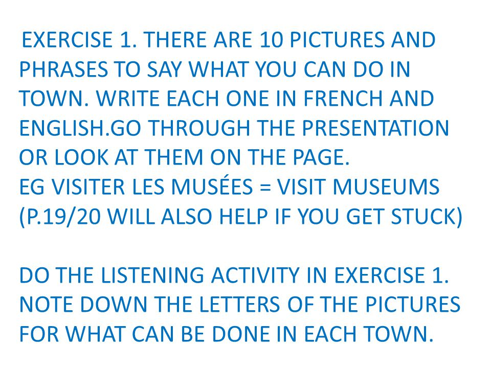 EXERCISE 1. THERE ARE 10 PICTURES AND PHRASES TO SAY WHAT YOU CAN DO IN TOWN.