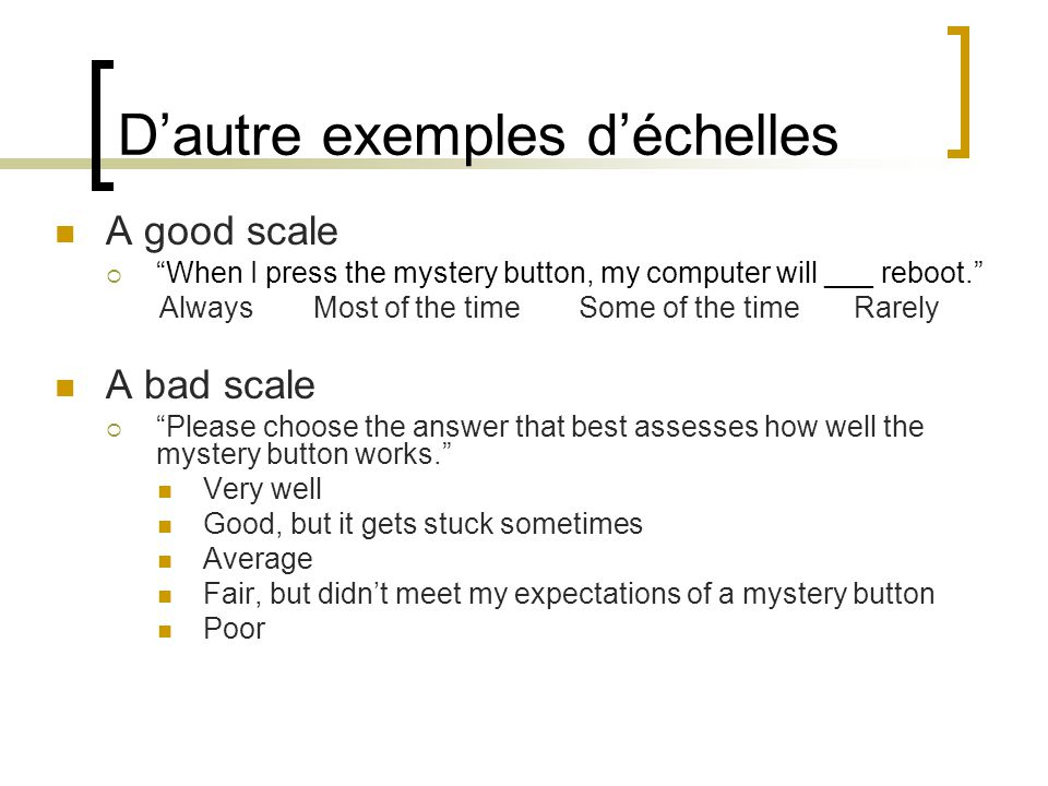 Dautre exemples déchelles A good scale When I press the mystery button, my computer will ___ reboot.