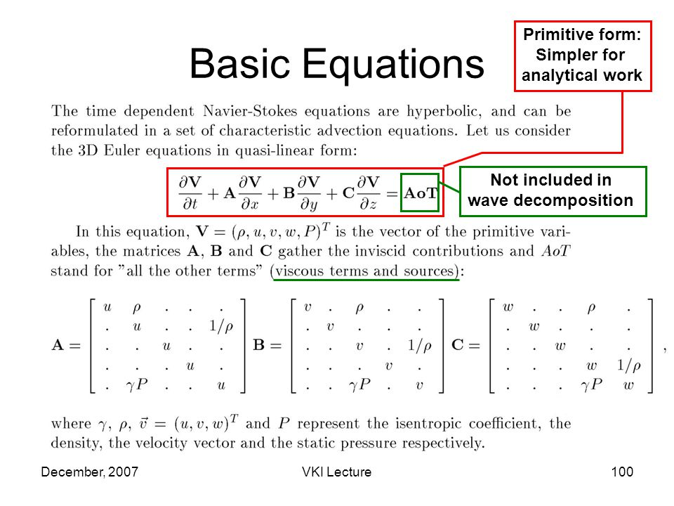 December, 2007VKI Lecture100 Basic Equations Primitive form: Simpler for analytical work Not included in wave decomposition