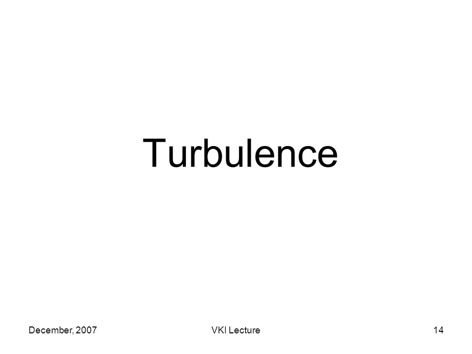 December, 2007VKI Lecture14 Turbulence