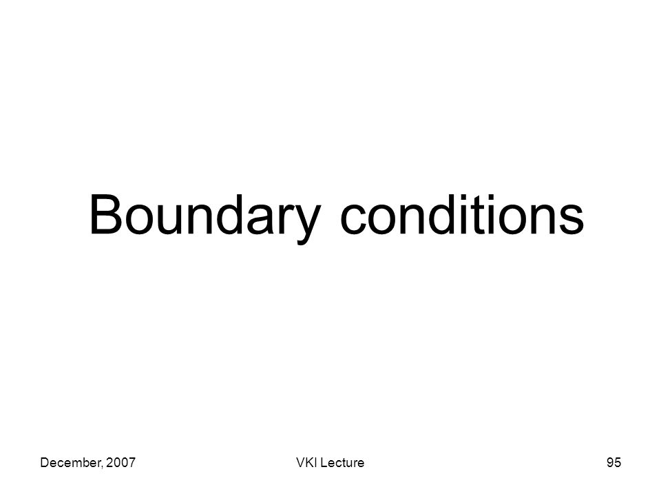 December, 2007VKI Lecture95 Boundary conditions