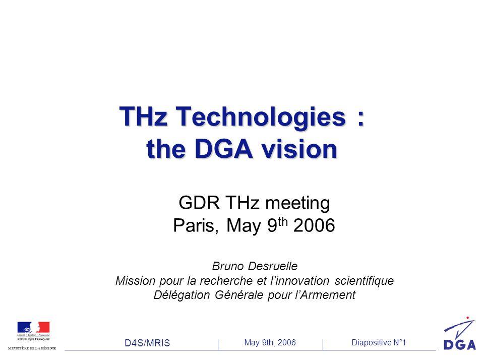 D4S/MRIS May 9th, 2006Diapositive N°1 MINISTÈRE DE LA DÉFENSE THz Technologies : the DGA vision GDR THz meeting Paris, May 9 th 2006 Bruno Desruelle M