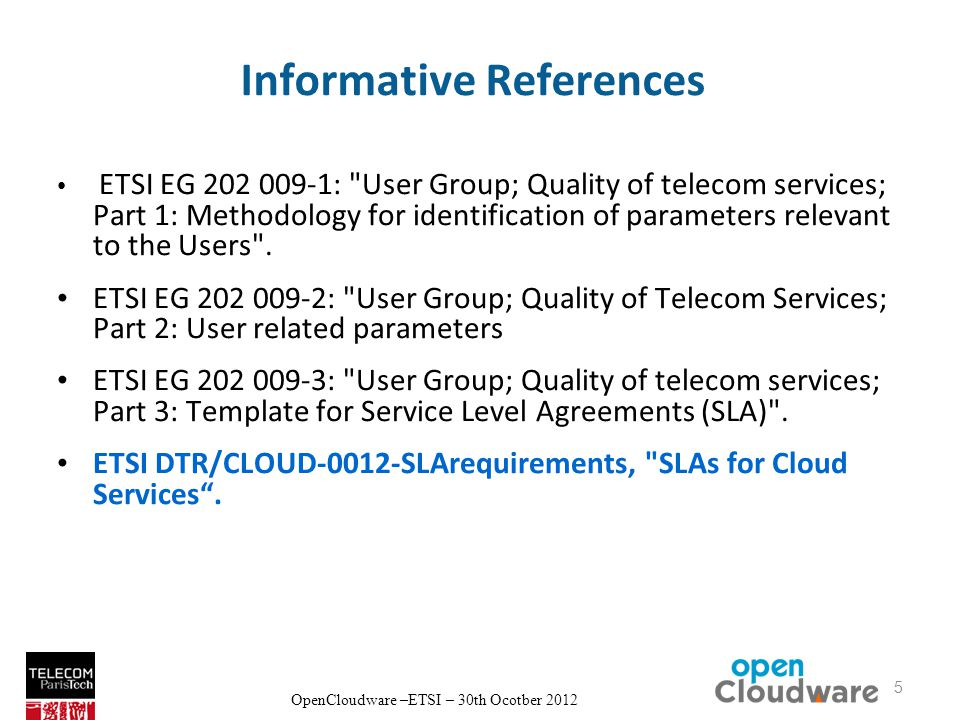 OpenCloudware –ETSI – 30th Ocotber 2012 Informative References ETSI EG : User Group; Quality of telecom services; Part 1: Methodology for identification of parameters relevant to the Users .